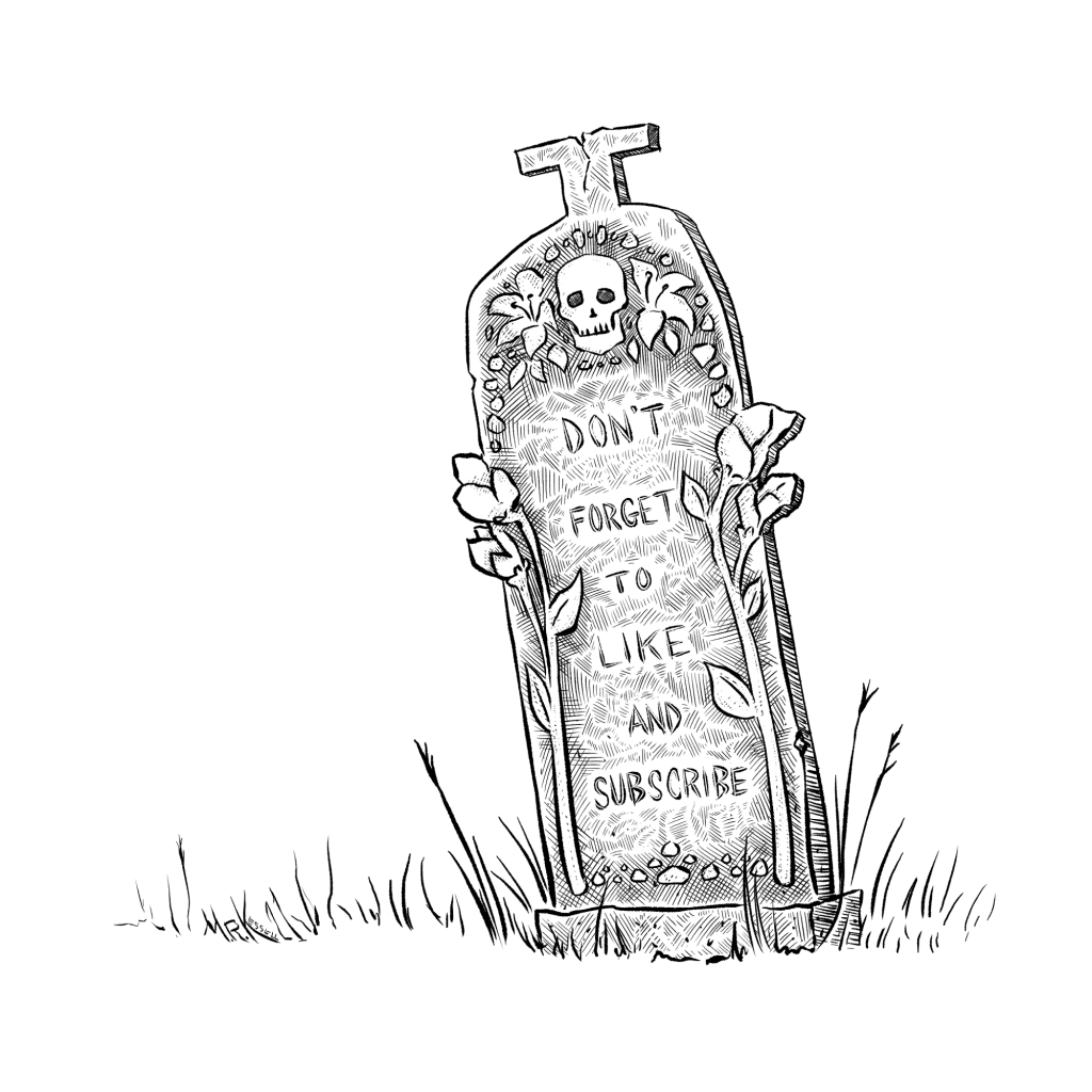 "Illustrated headstone, with decorative carved skull and flowers with an epitaph that reads ""Don't forget to like and subscribe."""